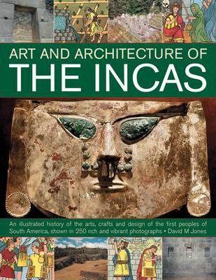 Art and Architecture of the Incas - David M. Jones