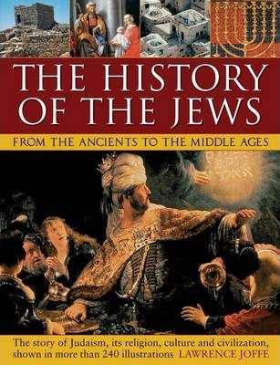 History of the Jews from the Ancients to the Middle Ages - Lawrence Joffe