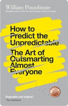 How to Predict the Unpredictable: The Art of Outsmarting Almost Everyone - William Poundstone