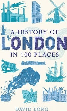 A History of London in 100 Places - David Long