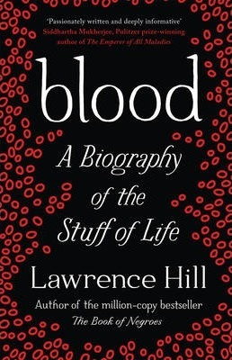 Blood: A Biography of the Stuff of Life - Lawrence Hill