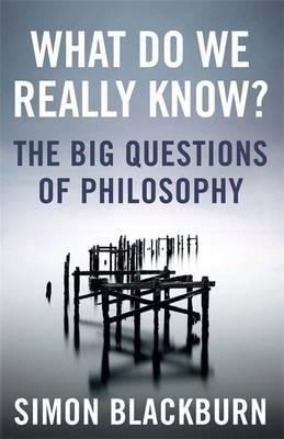 What Do We Really Know?: The Big Questions in Philosophy - Simon Blackburn