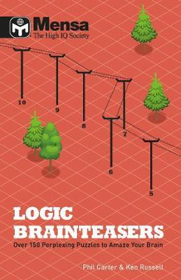 Mensa Logic Brain Teasers: Over 150 logic puzzles of all descriptions - Ken Russell
