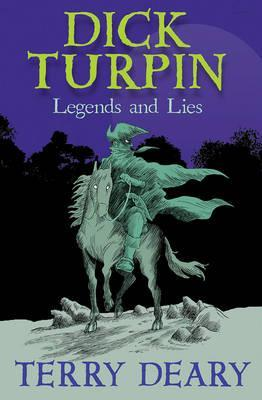 Dick Turpin: Legends and Lies - Terry Deary