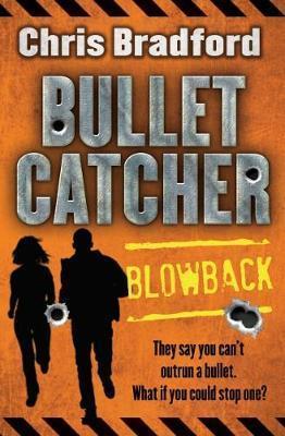 Bulletcatcher (Book 3): Blowback - Chris Bradford
