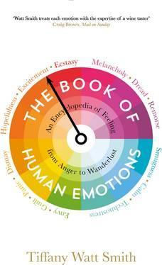 The Book of Human Emotions: An Encyclopedia of Feeling from Anger to Wanderlust - Tiffany Watt-Smith