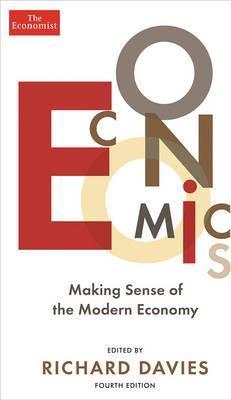 The Economist: Economics 4th edition: Making sense of the Modern Economy - Richard Davies