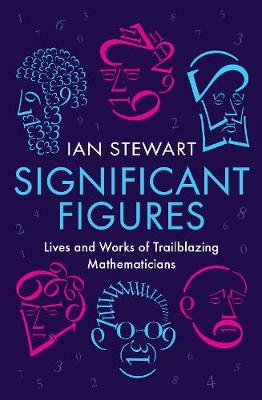 Significant Figures: Lives and Works of Trailblazing Mathematicians - Professor Ian Stewart