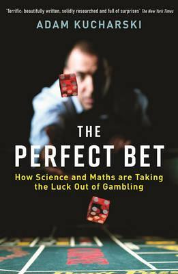 The Perfect Bet: Taking the Luck out of Gambling - Adam Kucharski
