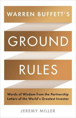 Warren Buffett's Ground Rules: Words of Wisdom from the Partnership Letters of the World's Greatest Investor - Jeremy Miller