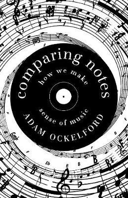 Comparing Notes: How We Make Sense of Music - Adam Ockelford