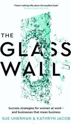 The Glass Wall: Success strategies for women at work - and businesses that mean business - Sue Unerman