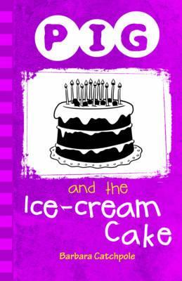 Pig and the Ice-Cream Cake - Barbara Catchpole