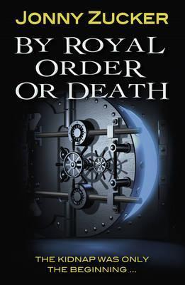 By Royal Order or Death - Jonny Zucker