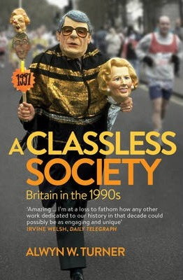 A Classless Society - Alwyn W. Turner
