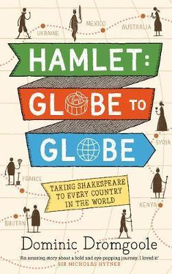 Hamlet: Globe to Globe: Taking Shakespeare to Every Country in the World - Dominic Dromgoole