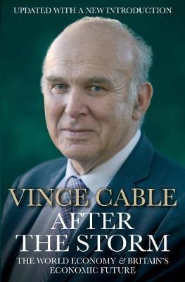 After the Storm: The World Economy and Britain's Economic Future - Vince Cable