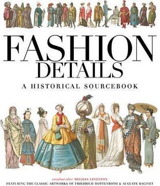 Fashion Details: A Historical Sourcebook - Melissa Leventon