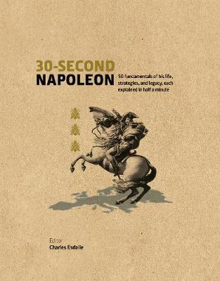 30-Second Napoleon: The 50 fundamentals of his life