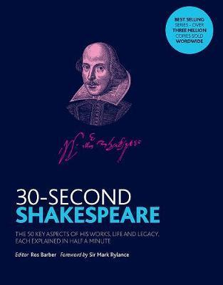 30-Second Shakespeare: The 50 key aspects of his works