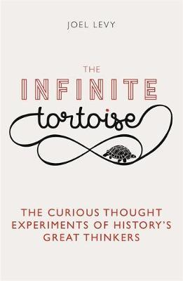 The Infinite Tortoise: The Curious Thought Experiments of History's Great Thinkers - Joel Levy