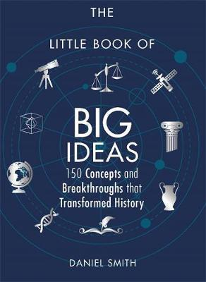 The Little Book of Big Ideas: 150 Concepts and Breakthroughs that Transformed History - Daniel Smith