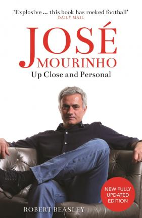 Jose Mourinho: Up Close and Personal - Robert Beasley