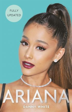 Ariana: The Biography - Danny White
