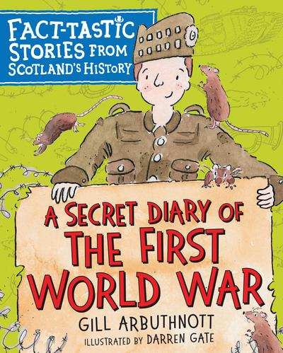 A Secret Diary of the First World War: Fact-tastic Stories from Scotland's History - Gill Arbuthnott