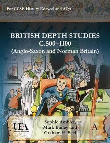 British Depth Studies c500-1100 (Anglo-Saxon and Norman Britain): For GCSE History AQA and Edexcel - Graham E. Seel