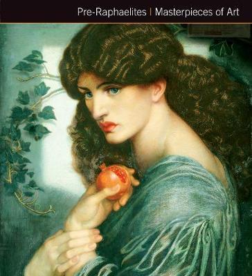 Pre-Raphaelites Masterpieces of Art - Gordon Kerr