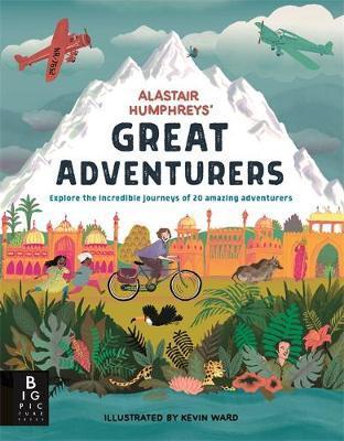 Alastair Humphreys' Great Adventurers - Alastair Humphreys