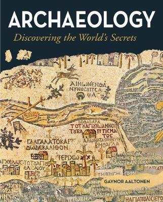 Archaeology - Discovering the Worlds Secrets - Gaynor Aaltonen