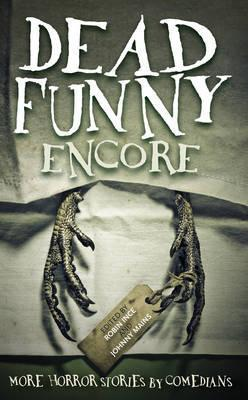 Dead Funny: Encore: More Horror Stories by Comedians - Robin Ince