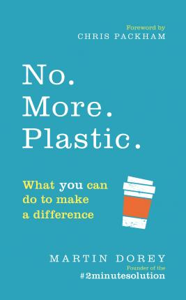 No. More. Plastic.: What you can do to make a difference - the #2minutesolution - Martin Dorey