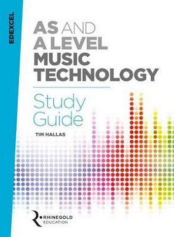 Edexcel AS and A Level Music Technology Study Guide - Tim Hallas