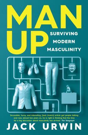 Man Up: Surviving Modern Masculinity - Jack Urwin