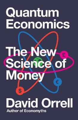 Quantum Economics: The New Science of Money - David Orrell