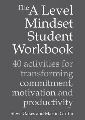 A Level Mindset Student Workbook: 40 Activities for Transforming Commitment