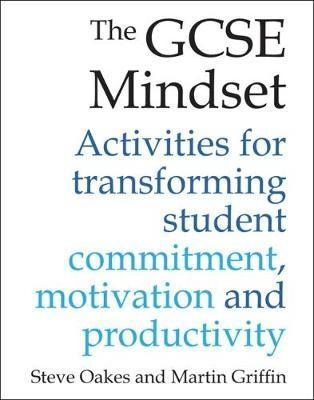 The GCSE Mindset: 40 activities for transforming student commitment