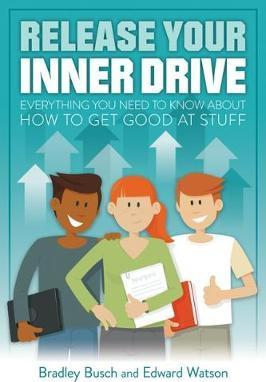 Release Your Inner Drive: Everything you need to know about how to get good at stuff - Bradley Busch