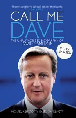 Call Me Dave: The Unauthorised Biography of David Cameron - Isabel Oakeshott
