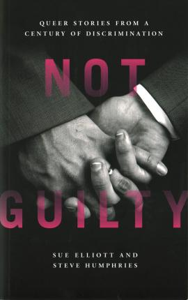 Not Guilty: Queer Stories from a Century of Discrimination - Steve Humphries