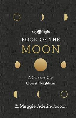 The Sky at Night: Book of the Moon - A Guide to Our Closest Neighbour - Maggie Aderin-Pocock
