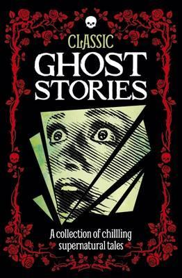 Classic Ghost Stories - Arcturus Publishing