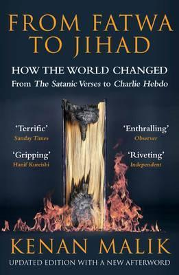 From Fatwa to Jihad: How the World Changed: The Satanic Verses to Charlie Hebdo - Kenan Malik