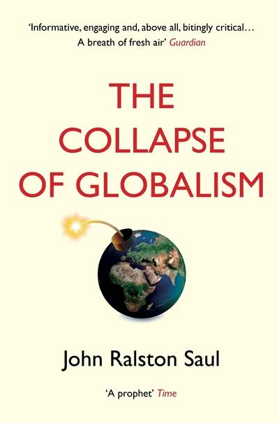 The Collapse of Globalism - John Ralston Saul