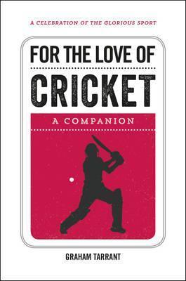 For the Love of Cricket: A Companion - Graham Tarrant