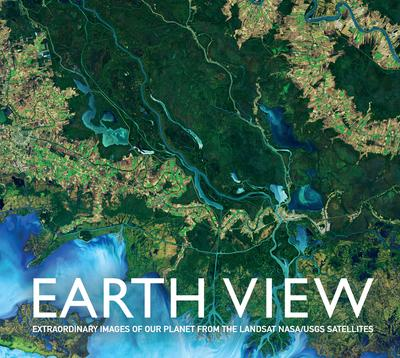 Earth View: Extraordinary Images from the Landsat NASA/USGS - Tim Dedopulos