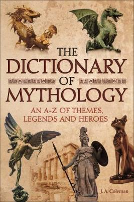 The Dictionary of Mythology: An A-Z of Themes